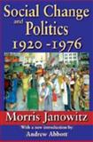 Social Change and Politics : 1920-1976, Janowitz, Morris, 1412810922