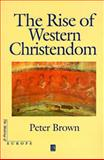 The Rise of Western Christendom : Triumph and Diversity Adzoo-1000, Brown, Peter, 1577180925