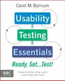 Usability Testing Essentials : Ready, Set... Test!, Barnum, Carol M., 012375092X