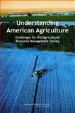 Understanding American Agriculture : Challenges for the Agricultural Resource Management Survey, Panel to Review USDA's Agricultural Resource Management Survey and National Research Council, 0309110920