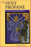 The Holy Profane : Religion in Black Popular Music, Reed, Teresa L., 0813190924