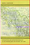 Spaces of Law in American Foreign Relations 9780820330921