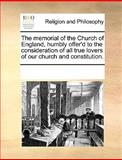 The Memorial of the Church of England, Humbly Offer'D to the Consideration of All True Lovers of Our Church and Constitution, See Notes Multiple Contributors, 1170250920