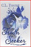 Truth Seeker, C. L. Foster, 1495900924