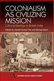 Colonialism as Civilizing Mission : Cultural Ideology in British India, Fischer-Tiné, Harald, 1843310929