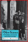 A New Science : The Breakdown of Connections and the Birth of Sociology, Mazlish, Bruce, 0271010924