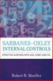 Sarbanes-Oxley Internal Controls : Effective Auditing with AS5, CobiT, and ITIL, Moeller, Robert R., 0470170921