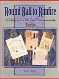 Round Ball to Rimfire : Part Three: Federal Pistols, Revolvers and Miscellaneous Essays, Thomas, Dean S., 1577470923