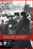 Protest, Reform and Repression in Khrushchev's Soviet Union, Hornsby, Robert, 1107030927