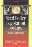 Seed Policy, Legislation and Law : Widening a Narrow Focus, Neils P Louwaars, 1560220929