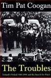 The Troubles : Ireland's Ordeal 1966-1995 and the Search for Peace, Coogan, Tim Pat, 1570980926