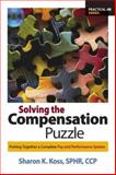 Solving the Compensation Puzzle : Putting Together a Complete Pay and Performance System, Koss, Sharon K., 1586440926