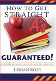 How to Get Straight A's, Guaranteed!, Lyman Hinckley Rose, 159955092X