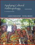 Applying Cultural Anthropology : An Introductory Reader, Podolefsky, Aaron and Brown, Peter, 0073530921