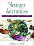 Netscape Adventures : Step-by-Step Guide to Netscape Navigator and the World Wide Web, Leshin, Cynthia B., 013255092X