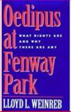 Oedipus at Fenway Park : What Rights Are and Why There Are Any, Weinreb, Lloyd L., 0674630920