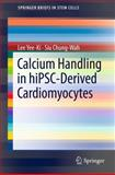 Calcium Handling in HiPSC-Derived Cardiomyocytes, Yee-Ki, Lee and Chung-Wah, Siu, 1461440920