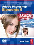 Adobe Photoshop Elements 6 Maximum Performance : Unleash the Hidden Performance of Elements, Galer, Mark, 0240520920