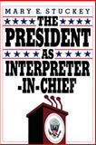 The President as Interpreter-in-Chief, Stuckey, Mary E., 0934540926
