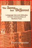 The Same but Different : Language Use and Attitudes in Four Communities of Burkina Faso, Showalter, Stuart, 1556710925