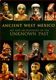 Ancient West Mexico : Art and Archaeology of the Unknown Past, Townsend, Richard, 0500050929