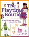 The Playtime Boutique : 50 Fast, Fun and Easy Projects to Sew for Your Child, Poe, Ann and Schneider, Kandy, 0844200921