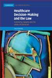 Healthcare Decision-Making and the Law : Autonomy, Capacity and the Limits of Liberalism, Donnelly, Mary, 1107470927