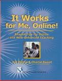 It Works for Me, Online! : Shared Tips for Online and Web-Enhanced Teaching, Blythe, Hal and Sweet, Charlie, 1581070926