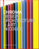 Chroma : Design Architecture and Art in Color, Schmidt, Petra and Glasner, Barbara, 3034600925
