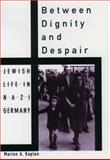 Between Dignity and Despair, Marion A. Kaplan, 0195130928