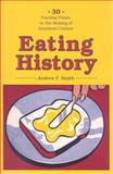 Eating History : Thirty Turning Points in the Making of American Cuisine, Smith, Andrew F., 0231140924