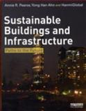 Sustainable Buildings and Infrastructure : Paths to the Future, Pearce, Annie and Ahn, Yong Han, 0415690927