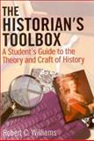 The Historian's Toolbox : A Student's Guide to the Theory and Craft of History, Williams, Robert Chadwell, 0765610922