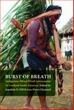 Burst of Breath : Indigenous Ritual Wind Instruments in Lowland South America, , 0803220928