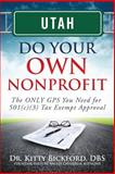 Utah Do Your Own Nonprofit : The ONLY GPS You Need for 501c3 Tax Exempt Approval, Dr. Kitty Bickford, 1633080927