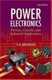 Power Electronics : Devices, Circuits, and Industrial Applications, V. R. Moorthi, 0195670922