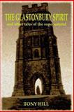 The Glastonbury Spirit and Other Tales of the Supernatural, Tony Hill, 0956840922