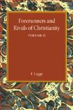 Forerunners and Rivals of Christianity: Volume 2 : Being Studies in Religious History from 330 BC to 330 AD, Legge, F., 1107450926