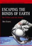 Escaping the Bonds of Earth : Prehistory Through the Sixties, Evans, Ben, 0387790934