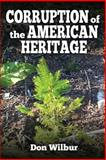 Corruption of the American Heritage, Don Wilbur, 1491230932
