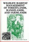 Wildlife Habitat Management of Forestlands, Rangelands, and Farmlands, Payne, Neil F. and Bryant, Fred C., 1575240939