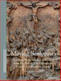 Moving Sculptures : Southern Netherlandish Alabasters from the 16th to 17th Centuries in Central and Northern Europe, Lipiska, Aleksandra, 9004270930