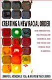 Creating a New Racial Order : How Immigration, Multiracialism, Genomics, and the Young Can Remake Race in America, Hochschild, Jennifer L. and Weaver, Vesla M., 0691160937