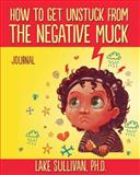 How to Get Unstuck from the Negative Muck Journal, Sullivan, 0985360933
