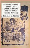 Learning to Read in the Late Ottoman Empire and the Early Turkish Republic, Fortna, Benjamin C., 1137270934