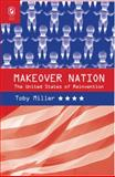 Makeover Nation : The United States of Reinvention, Miller, Toby, 0814210937