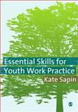 Essential Skills for Youth Work Practice, Sapin, Kate, 1412930936
