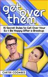 Get over Them: 15 Secret Rules to Get over Your Ex and Be Happy after a Breakup, Carter Coombes, 1497560934