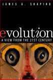 Evolution : A View from the 21st Century, Shapiro, James A., 0132780933