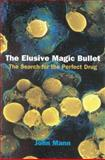 The Elusive Magic Bullet : The Search for the Perfect Drug, Mann, John, 0198500939